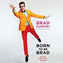 Born to Be Brad: My Life and Style, So Far Audiobook by Brad Goreski Narrated by Josh Hurley