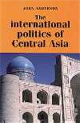 The International Politics of Central Asia - 99 Reprint (Regional International Politics)
