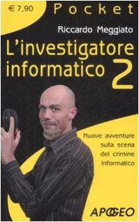 L'investigatore informatico 2. Nuove avventure sulla scena del crimine informatico