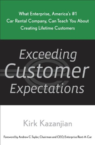 Exceeding Customer Expectations: What Enterprise, America's #1 car rental company, can teach us about creating lifetime customers