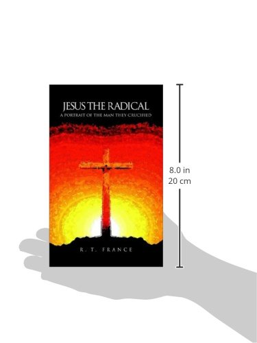 Jesus the Radical: A Portrait of the Man they Crucified