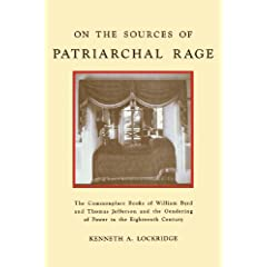 On the Sources of Patriarchal Rage: The Commonplace Books of William Byrd and Thomas Jefferson and the Gendering of Power in the Eighteenth Century (History of Emotions S)