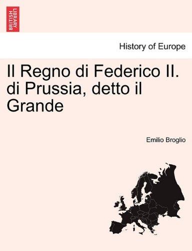 Il Regno di Federico II. di Prussia, detto il Grande