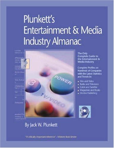 Plunkett'S Entertainment & Media Industry Almanac 2008: Entertainment & Media Industry Market Research, Statistics, Trends & Leading Companies