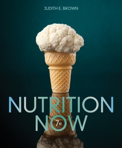 Nutrition Now 7Th (Seventh) Edition By Brown, Judith E. Published By Cengage Learning (2013)
