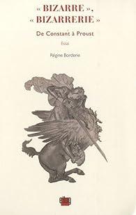 Bizarre, Bizarrerie : De Constant � Proust par R�gine Borderie