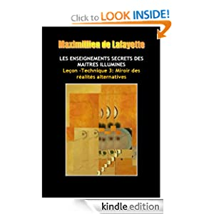 Leçon 3/ Technique: Miroir vers des réalités alternatives. (LES ENSEIGNEMENTS SECRETS DES MAITRES ILLUMINES) (LES ENSEIGNEMENTS SECRETS DES ANUNNAKI ULEMAS) (French Edition)