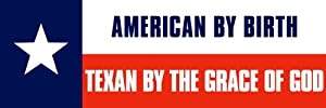 American By Birth -Texan By Grace of God (texas) Bumper Sticker