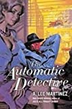The Automatic Detective (1439501742) by Martinez, A. Lee