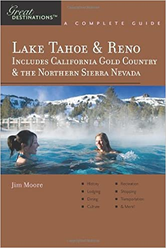 Explorer's Guide Lake Tahoe & Reno: Includes California Gold Country & the Northern Sierra Nevada: A Great Destination (Explorer's Great Destinations)