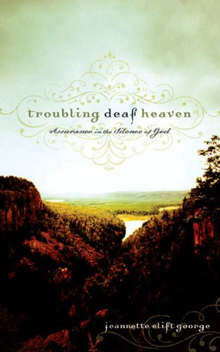 Troubling Deaf Heaven: Assurance in the Silence of God, George, Jeannette  Clift