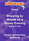 Stopping by Woods on a Snowy Evening: Shmoop Poetry Guide Shmoop University