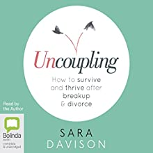 Uncoupling: How to survive and thrive after breakup and divorce | Livre audio Auteur(s) : Sara Davison Narrateur(s) : Sara Davison