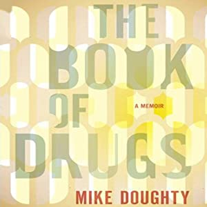 The Book of Drugs: A Memoir | [Mike Doughty]