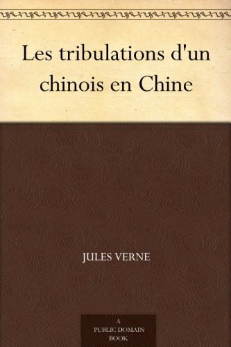 Jules Verne - Les tribulations d'un chinois en Chine (French Edition)