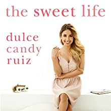 The Sweet Life: Find Passion, Embrace Fear, and Create Success on Your Own Terms (       UNABRIDGED) by Dulce Candy Ruiz Narrated by Joell A. Jacob