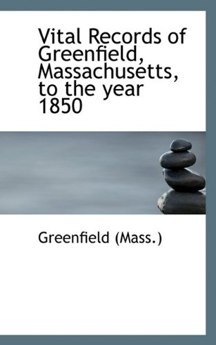 Vital Records of Greenfield, Massachusetts, to the year 1850