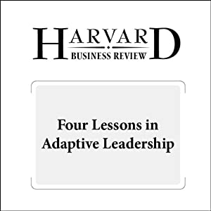 Four Lessons in Adaptive Leadership (Harvard Business Review) Periodical