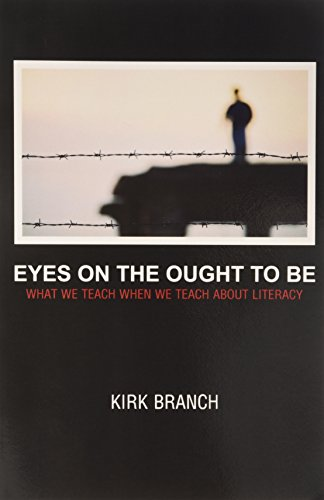 Eyes in the Ought to Be: What We Teach About When We Teach About Literacy (Research and Teaching in Rhetoric and Composi