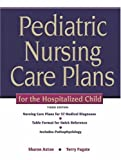 img - for Pediatric Nursing Care Plans for the Hospitalized Child (3rd Edition) book / textbook / text book