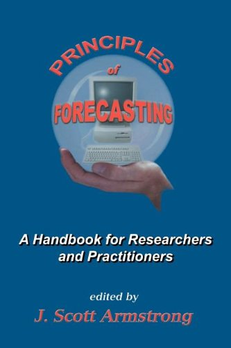 Principles of Forecasting - A Handbook for Researchers and Practitioners (International Series in Operations Research & Management Science)