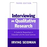 Interviewing as Qualitative Research: A Guide for Researchers in Education and the Social Sciences ~ Irving Seidman