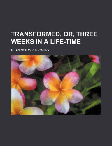 Transformed, Or, Three Weeks in a Life-Time