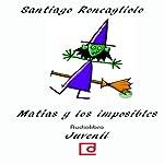 Matías y los imposibles [Matthias and the Impossible] | Santiago Roncagliolo