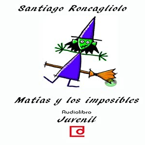 Matías y los imposibles [Matthias and the Impossible] Audiobook