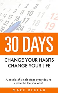 30 Days - Change Your Habits, Change Your Life: A Couple Of Simple Steps Every Day To Create The Life You Want by Marc Reklau ebook deal
