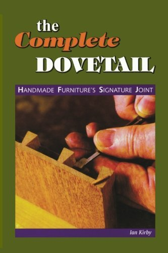 The Complete Dovetail: Handmade Furniture's Signature Joint by Ian J Kirby (2001-07-01) (Ian Kirby Dovetails compare prices)