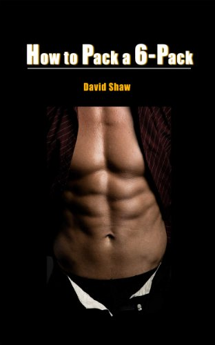How To Pack a 6-Pack - A Guide to Getting a Six Pack - Abs Training (English Edition)