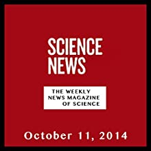 Science News, October 11, 2014  by Society for Science & the Public Narrated by Mark Moran