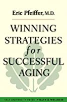 Winning Strategies for Successful Aging (Yale University Press Health & Wellness)