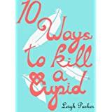 10 Ways To Kill A Cupid (10 Ways...)