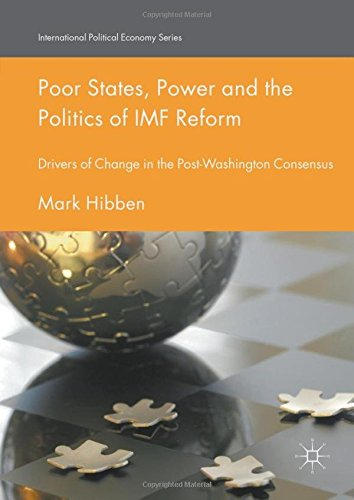 Poor States, Power and the Politics of IMF Reform: Drivers of Change in the Post Washington Consensus (International Political Economy Series)