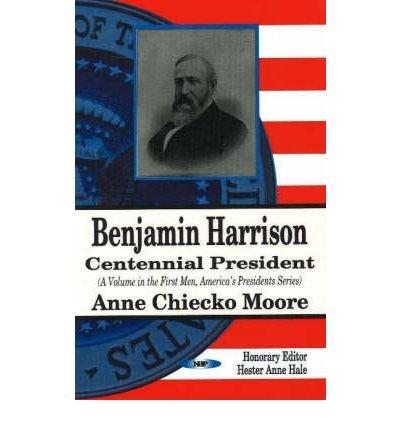 benjamin-harrison-centennial-president-by-author-anne-chieko-moore-edited-by-hester-anne-hale-decemb