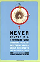 Never Shower in a Thunderstorm: Surprising Facts and Misleading Myths About Our Health and the World We Live In