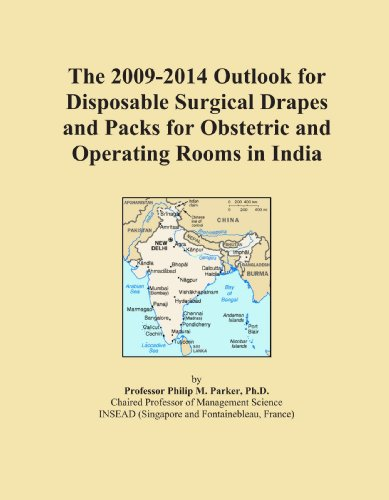 The 2009-2014 Outlook for Disposable Surgical Drapes and Packs for Obstetric and Operating Rooms in India