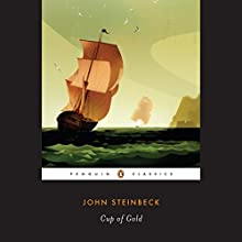 Cup of Gold: A Life of Sir Henry Morgan, Buccaneer, with Occasional Reference to History (       UNABRIDGED) by John Steinbeck, Susan F. Beegel - introduction Narrated by Ronan Vibert