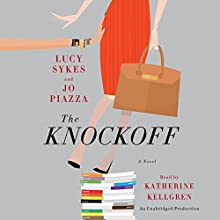 The Knockoff: A Novel (       UNABRIDGED) by Lucy Sykes, Jo Piazza Narrated by Katherine Kellgren