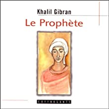Le prophète   Livre audio Auteur(s) : Khalil Gibran Narrateur(s) : Patrice Laffont