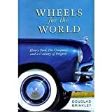 Wheels for the World: Henry Ford, His Company, and a Century of Progress, 1903-2003