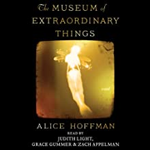 The Museum of Extraordinary Things: A Novel (       UNABRIDGED) by Alice Hoffman Narrated by Judith Light, Grace Gummer, Zach Appelman