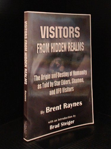 Visitors from Hidden Realms The Origin and Destiny of Humanity As Told by Star Elders Shamen and UFO Visitors094098556X