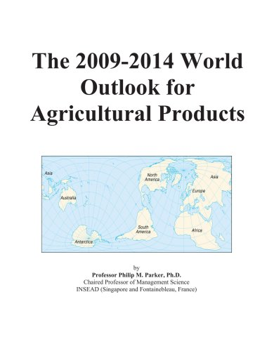 The 2009-2014 World Outlook for Agricultural Products