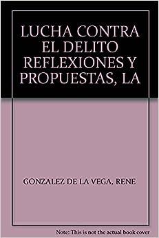 LUCHA CONTRA EL DELITO REFLEXIONES Y PROPUESTAS, LA: RENE GONZALEZ DE