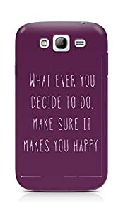 AMEZ whatever you decide to do it happy Back Cover For Samsung Galaxy Grand Neo