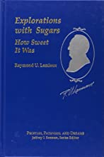 Raymond U Lemieux Explorations with Sugar How Sweet It Was ACS Profiles Pathways and Dreams