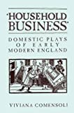 img - for [(Household Business: Domestic Plays of Early Modern England)] [Author: Viviana Comensoli] published on (June, 1999) book / textbook / text book